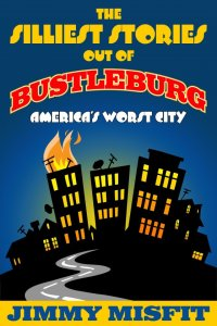 The Silliest Stories Out of Bustleburg [Print]