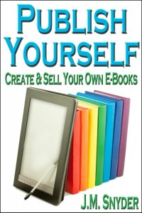 Publish Yourself: Create & Sell Your Own E-Books [Print]
