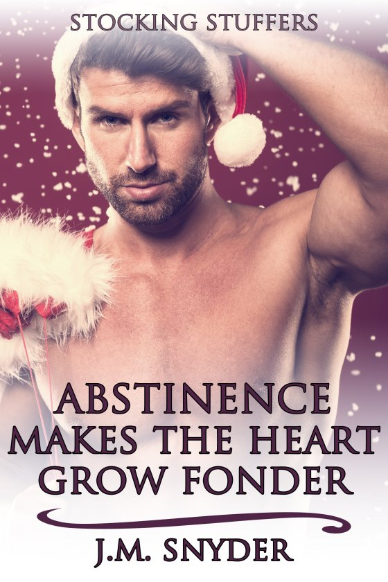 Abstinence Makes the Heart Grow Fonder By J.M. Snyder