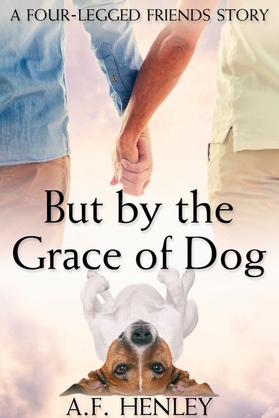 But by the Grace of Dog by A.F. Henley
