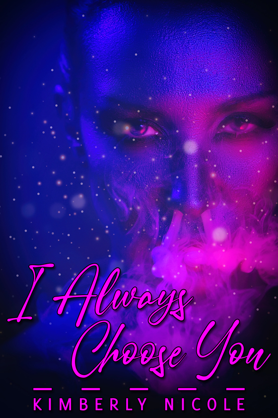 <i>I Always Choose You</i> by Kimberly Nicole