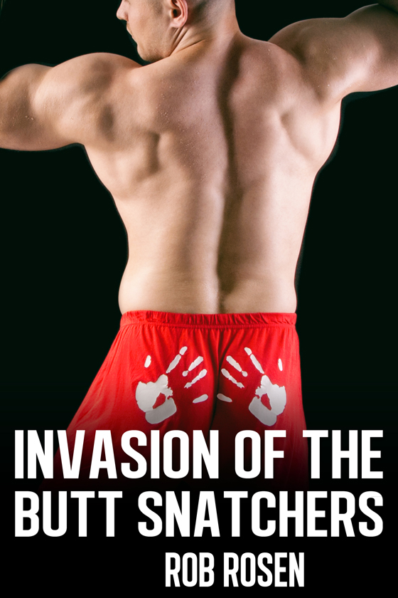 <i>Invasion of the Butt Snatchers</i> by Rob Rosen
