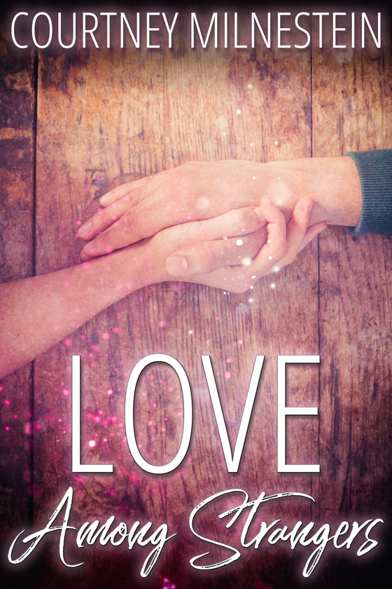 <i>Love Among Strangers</i> by Courtney Milnestein
