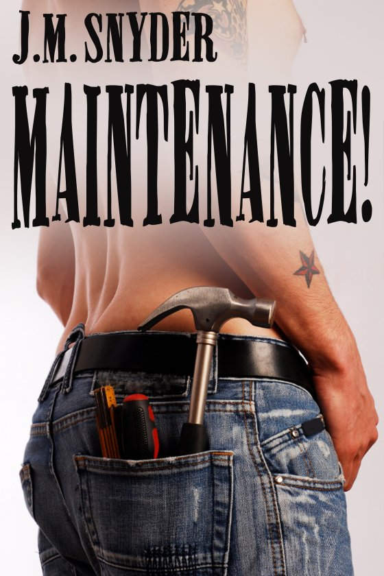 Maintenance! by J.M. Snyder