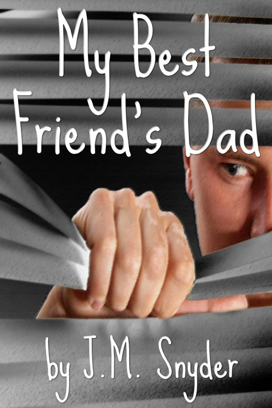 My Best Friend's Dad by J.M. Snyder