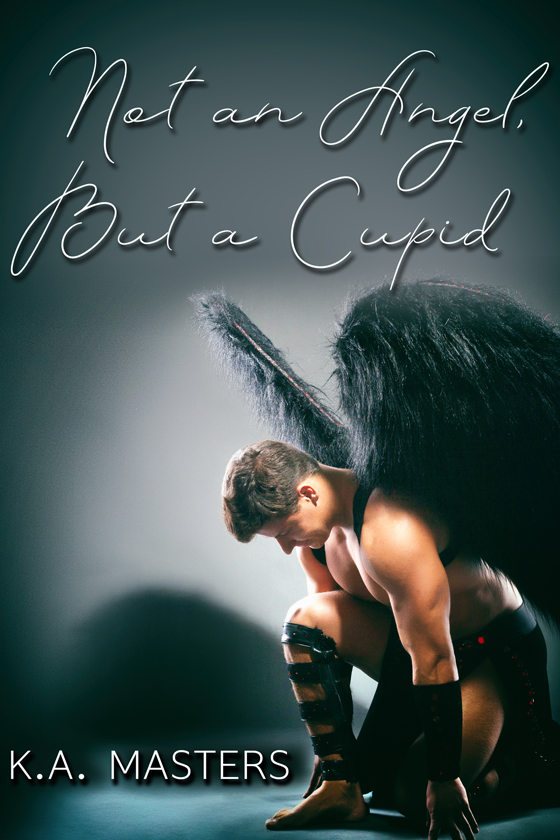 <i>Not an Angel, But a Cupid</i> by K.A. Masters