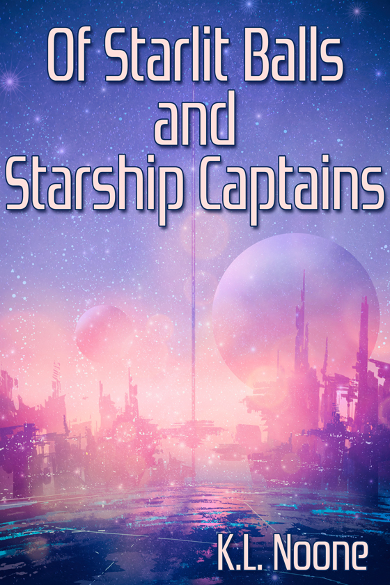 Of Starlit Balls and Starship Captains by K.L. Noone