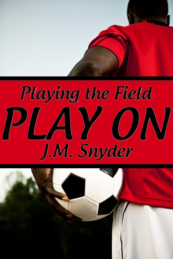 Playing the Field: Play On by J.M. Snyder