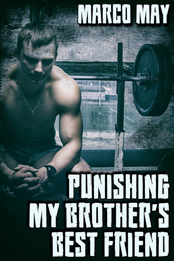 <strong>Punishing My Brother's Best Friend</strong> by Marco May