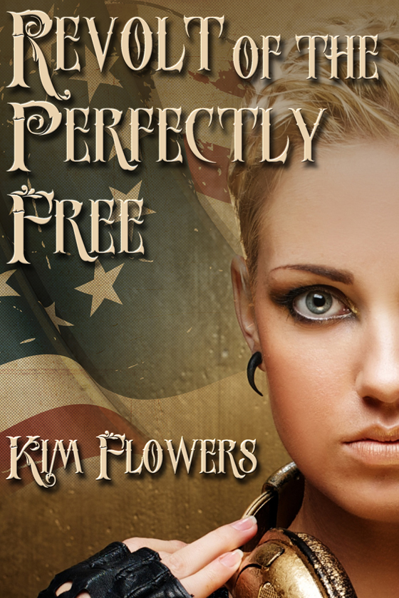 <i>Revolt of the Perfectly Free</i> by Kim Flowers