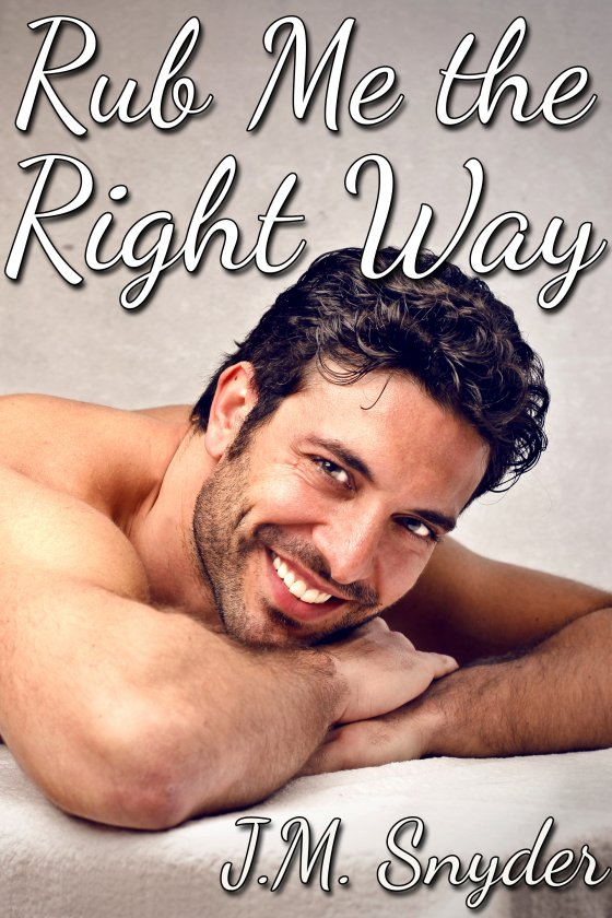 Rub Me the Right Way by J.M. Snyder
