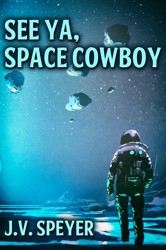<i>See Ya, Space Cowboy</i> by J.V. Speyer