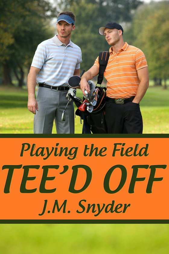 Playing the Field: Tee'd Off by J.M. Snyder
