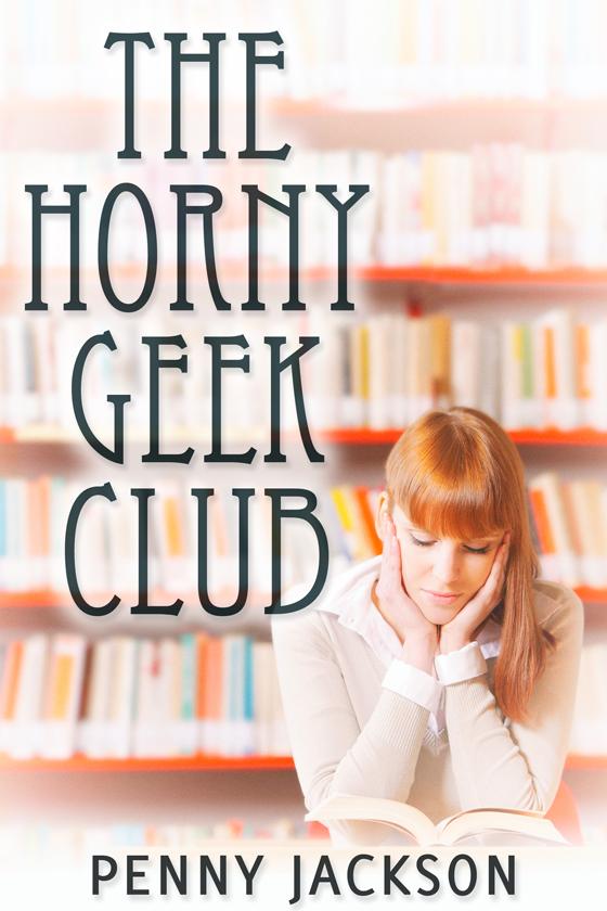 <i>The Horny Geek Club</i> by Penny Jackson