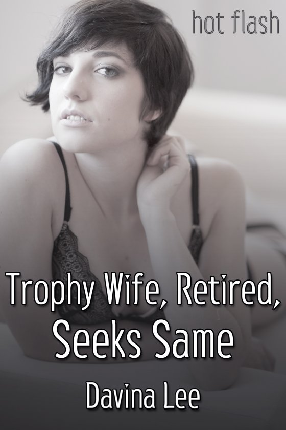 <i>Trophy Wife, Retired, Seeks Same</i> by Davina Lee